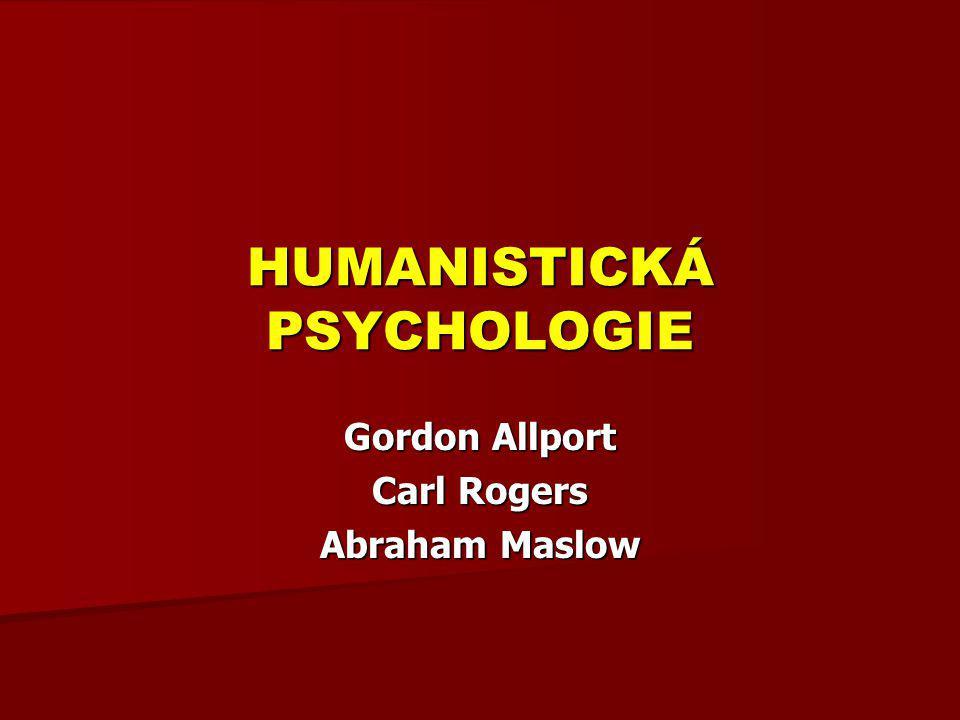 HUMANISTICKÁ PSYCHOLOGIE Gordon Allport Carl Rogers Abraham Maslow