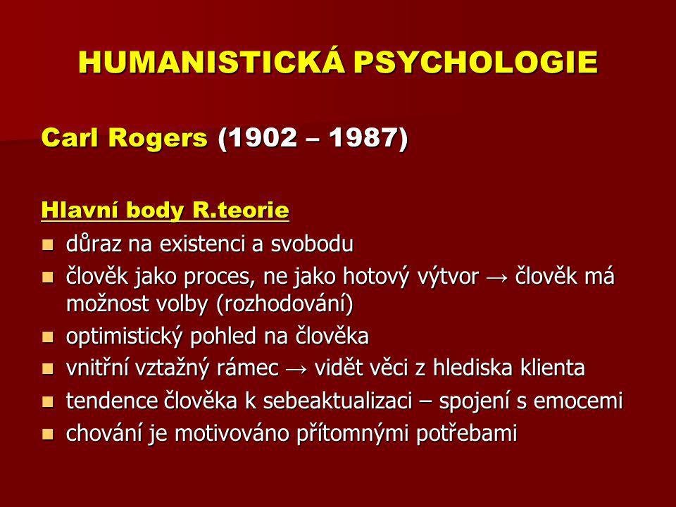HUMANISTICKÁ PSYCHOLOGIE Carl Rogers (1902 – 1987) Hlavní body R.teorie důraz na existenci a svobodu důraz na existenci a svobodu člověk jako proces,