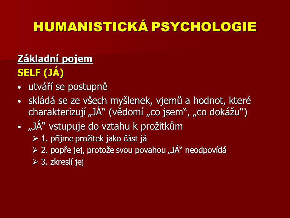 HUMANISTICKÁ PSYCHOLOGIE Základní pojem SELF (JÁ) utváří se postupně utváří se postupně skládá se ze všech myšlenek, vjemů a hodnot, které charakteriz