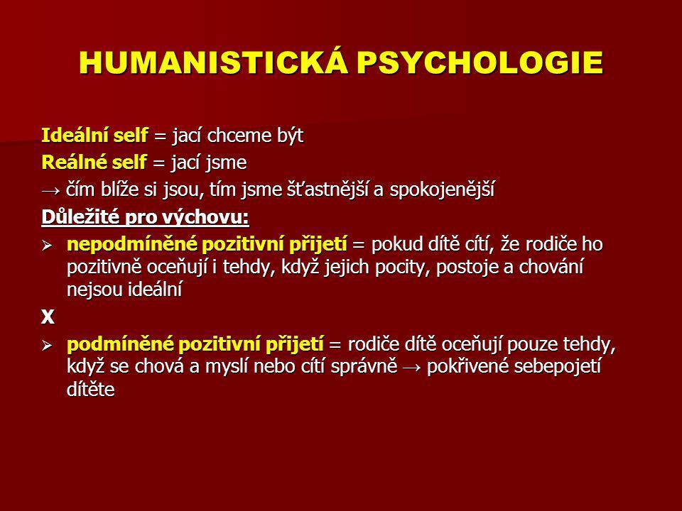 HUMANISTICKÁ PSYCHOLOGIE Ideální self = jací chceme být Reálné self = jací jsme → čím blíže si jsou, tím jsme šťastnější a spokojenější Důležité pro v