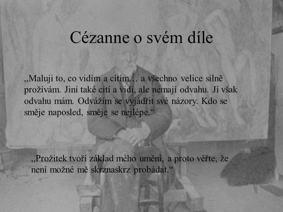 """Cézanne o svém díle """"Maluji to, co vidím a cítím… a všechno velice silně prožívám. Jiní také cítí a vidí, ale nemají odvahu. Jí však odvahu mám. Odváž"""
