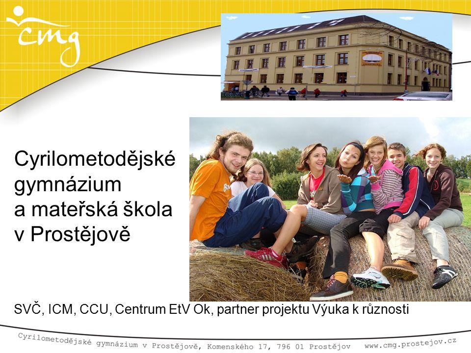 Cyrilometodějské gymnázium a mateřská škola v Prostějově SVČ, ICM, CCU, Centrum EtV Ok, partner projektu Výuka k různosti