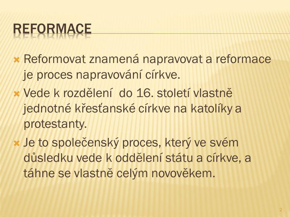  Reformovat znamená napravovat a reformace je proces napravování církve.