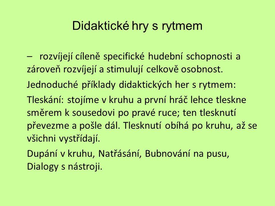 Didaktické hry s rytmem – rozvíjejí cíleně specifické hudební schopnosti a zároveň rozvíjejí a stimulují celkově osobnost.