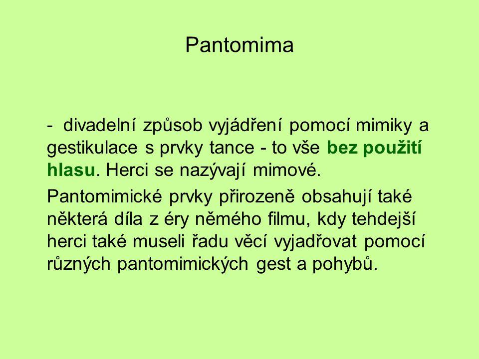 Pantomima - divadelní způsob vyjádření pomocí mimiky a gestikulace s prvky tance - to vše bez použití hlasu.