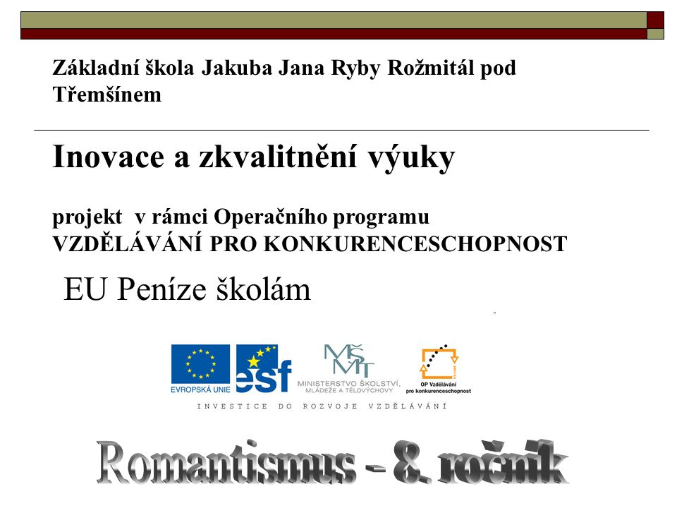 Název : Romantismus Anotace: Výkladová prezentace zaměřená na romantismus.