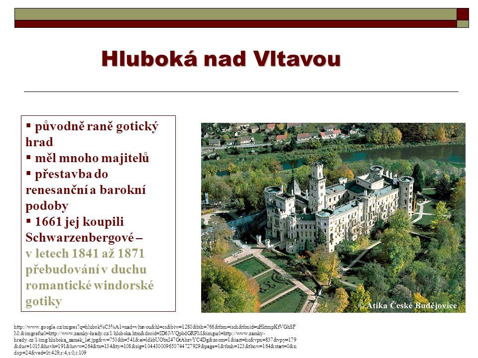 Hluboká nad Vltavou  původně raně gotický hrad  měl mnoho majitelů  přestavba do renesanční a barokní podoby  1661 jej koupili Schwarzenbergové –