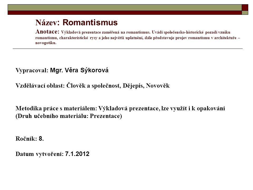 Název : Romantismus Anotace: Výkladová prezentace zaměřená na romantismus. Uvádí společensko-historické pozadí vzniku romantismu, charakteristické rys
