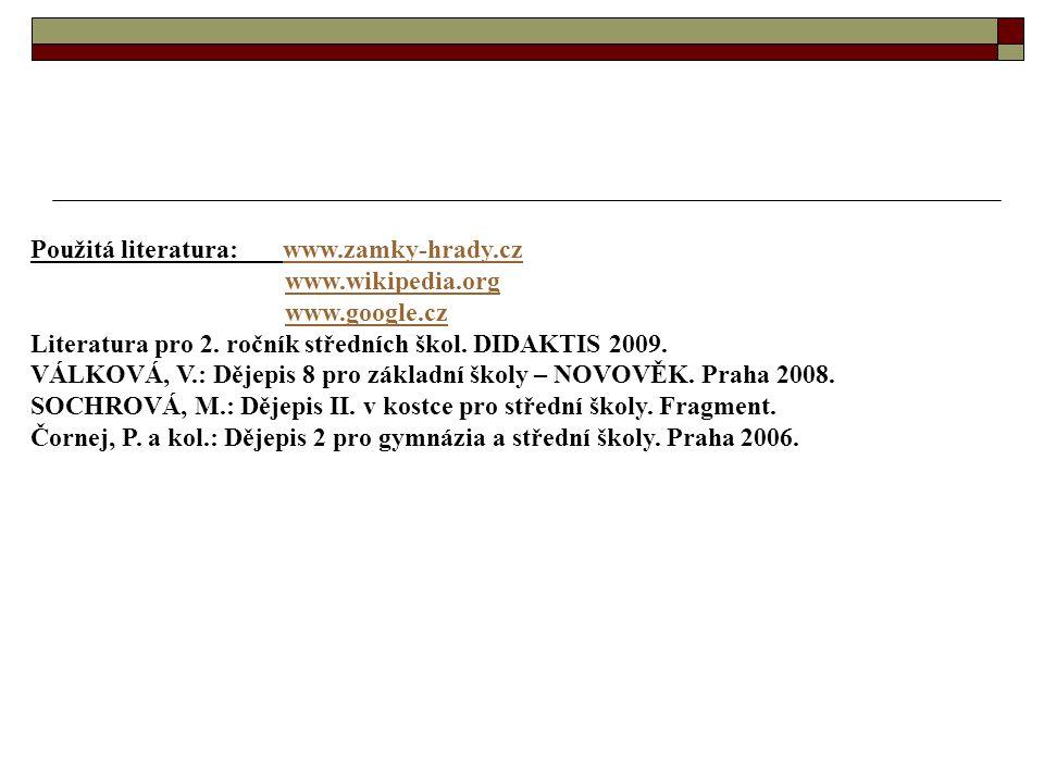 Použitá literatura: www.zamky-hrady.czwww.zamky-hrady.cz www.wikipedia.org www.google.cz Literatura pro 2. ročník středních škol. DIDAKTIS 2009. VÁLKO