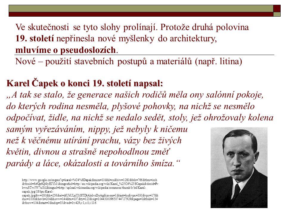Ve skutečnosti se tyto slohy prolínají. Protože druhá polovina 19. století nepřinesla nové myšlenky do architektury, mluvíme o pseudoslozích. Nové – p