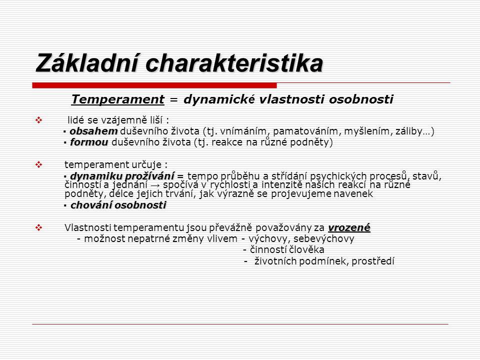 Základní charakteristika Temperament = dynamick é vlastnosti osobnosti  lidé se vzájemně liší : obsahem ▪ obsahem duševního života (tj. vnímáním, pam