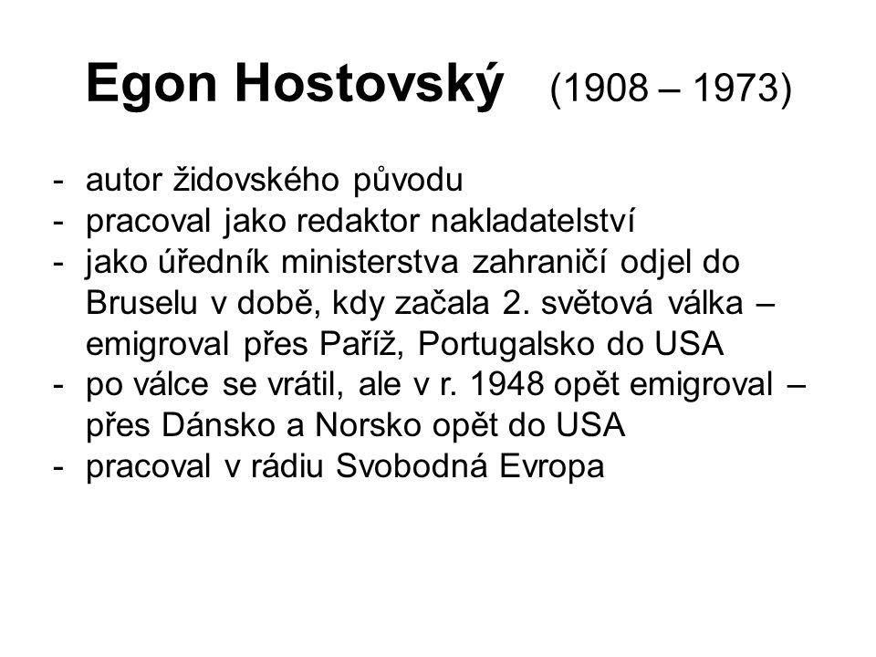 Egon Hostovský (1908 – 1973) -autor židovského původu -pracoval jako redaktor nakladatelství -jako úředník ministerstva zahraničí odjel do Bruselu v době, kdy začala 2.