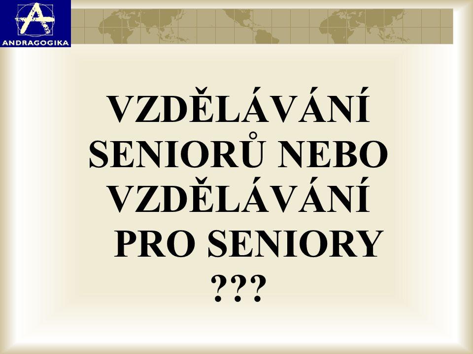 VZDĚLÁVÁNÍ SENIORŮ NEBO VZDĚLÁVÁNÍ PRO SENIORY ???