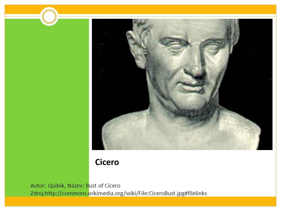 Cicero Autor: Quibik, Název: Bust of Cicero Zdroj:http://commons.wikimedia.org/wiki/File:CiceroBust.jpg#filelinks