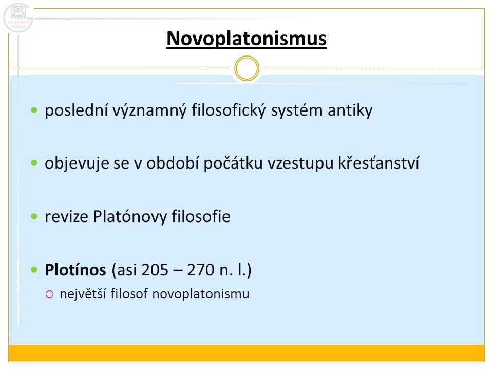 Novoplatonismus poslední významný filosofický systém antiky objevuje se v období počátku vzestupu křesťanství revize Platónovy filosofie Plotínos (asi