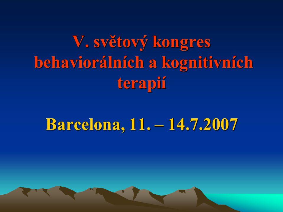 V. světový kongres behaviorálních a kognitivních terapií Barcelona, 11. – 14.7.2007