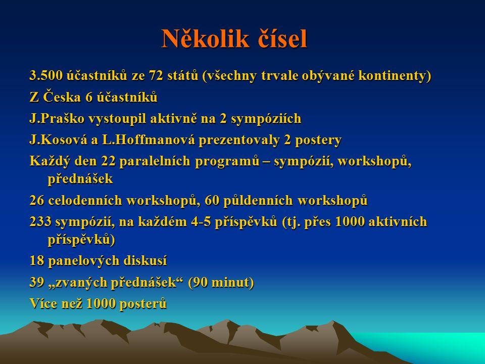 Několik čísel 3.500 účastníků ze 72 států (všechny trvale obývané kontinenty) Z Česka 6 účastníků J.Praško vystoupil aktivně na 2 sympóziích J.Kosová a L.Hoffmanová prezentovaly 2 postery Každý den 22 paralelních programů – sympózií, workshopů, přednášek 26 celodenních workshopů, 60 půldenních workshopů 233 sympózií, na každém 4-5 příspěvků (tj.