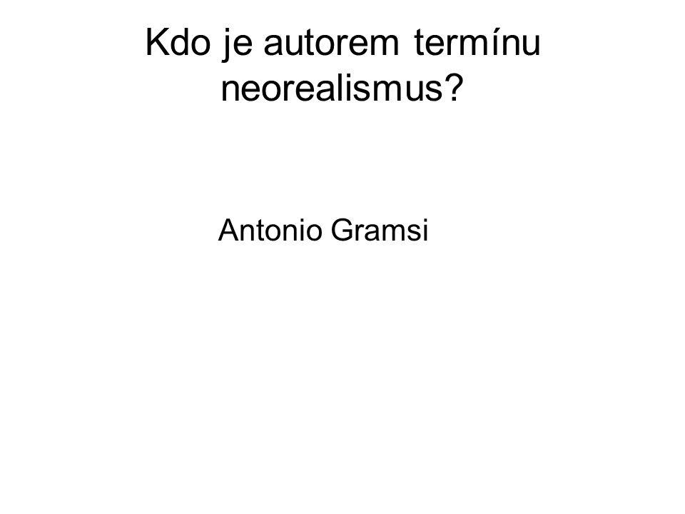 Kdo je autorem termínu neorealismus? Antonio Gramsi