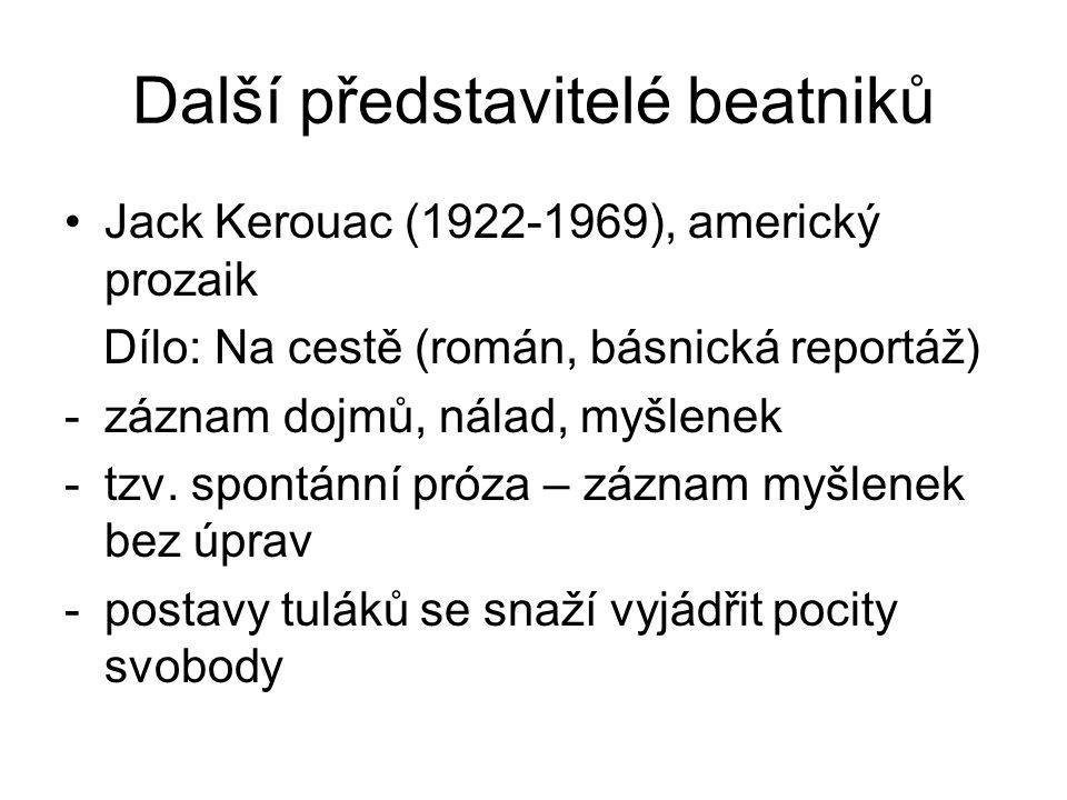 Další představitelé beatniků Jack Kerouac (1922-1969), americký prozaik Dílo: Na cestě (román, básnická reportáž) -záznam dojmů, nálad, myšlenek -tzv.