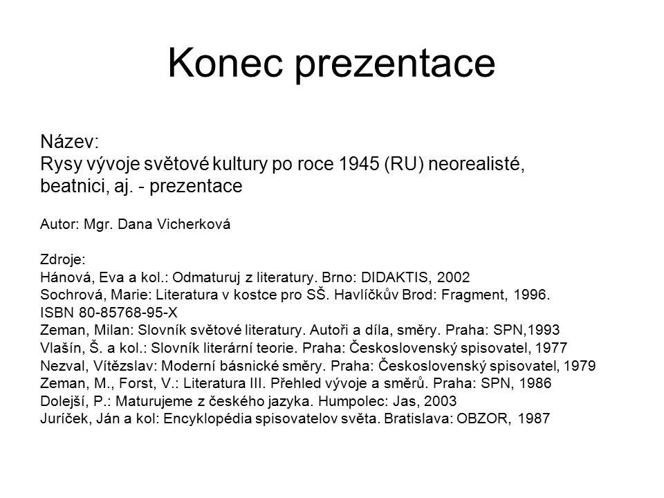 Konec prezentace Název: Rysy vývoje světové kultury po roce 1945 (RU) neorealisté, beatnici, aj.