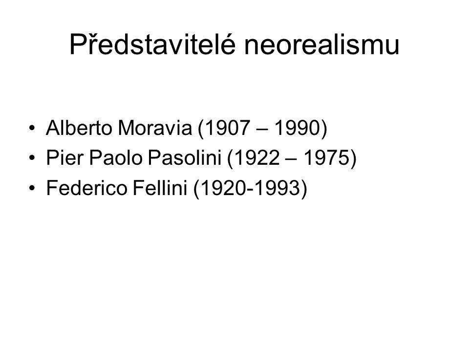 Představitelé neorealismu Alberto Moravia (1907 – 1990) Pier Paolo Pasolini (1922 – 1975) Federico Fellini (1920-1993)