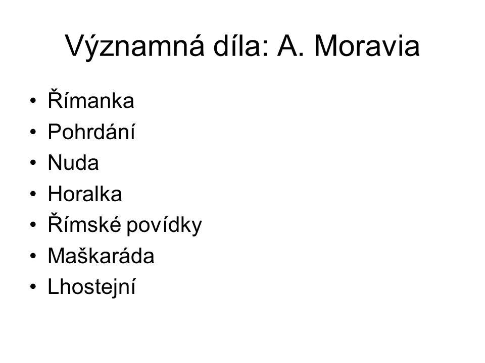 Významná díla: A. Moravia Římanka Pohrdání Nuda Horalka Římské povídky Maškaráda Lhostejní