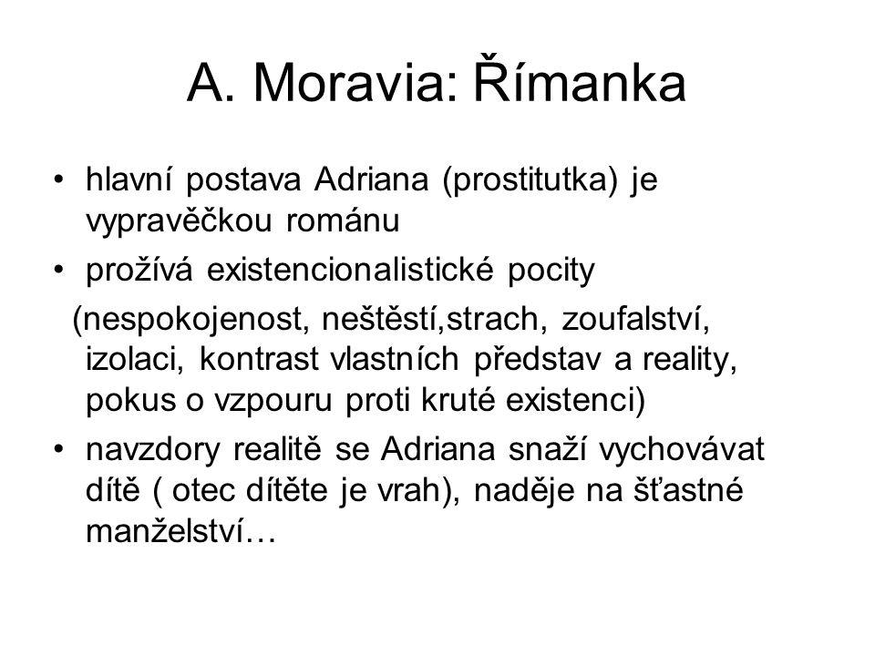 A. Moravia: Římanka hlavní postava Adriana (prostitutka) je vypravěčkou románu prožívá existencionalistické pocity (nespokojenost, neštěstí,strach, zo