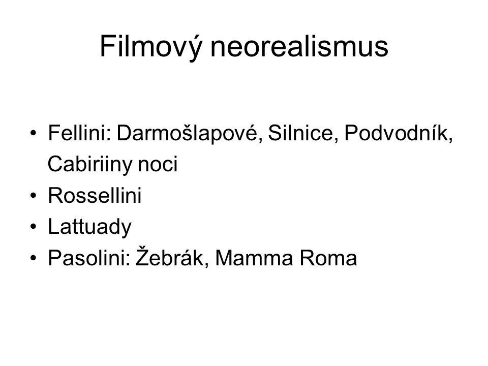 Filmový neorealismus Fellini: Darmošlapové, Silnice, Podvodník, Cabiriiny noci Rossellini Lattuady Pasolini: Žebrák, Mamma Roma