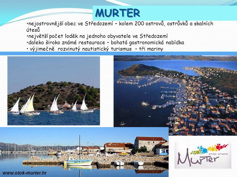 MURTER nejostrovnější obec ve Středozemí – kolem 200 ostrovů, ostrůvků a skalních útesů největší počet loděk na jednoho obyvatele ve Středozemí daleko široko známé restaurace – bohatá gastronomická nabídka výjimečně rozvinutý nautistický turismus – tři mariny 2011.