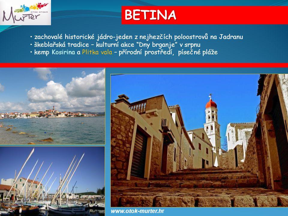BETINA zachovalé historické jádro-jeden z nejhezčích poloostrovů na Jadranu škeblařská tradice – kulturní akce Dny brganje v srpnu kemp Kosirina a Plitka vala – přírodní prostředí, písečné pláže 2011.