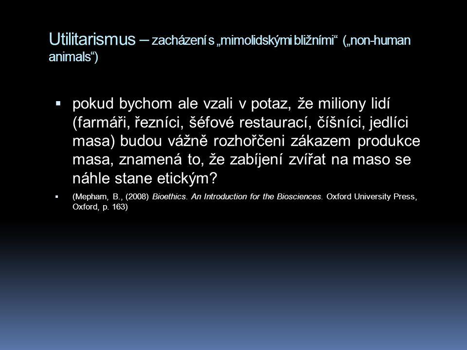 """Utilitarismus – zacházení s """"mimolidskými bližními"""" (""""non-human animals"""")  pokud bychom ale vzali v potaz, že miliony lidí (farmáři, řezníci, šéfové"""