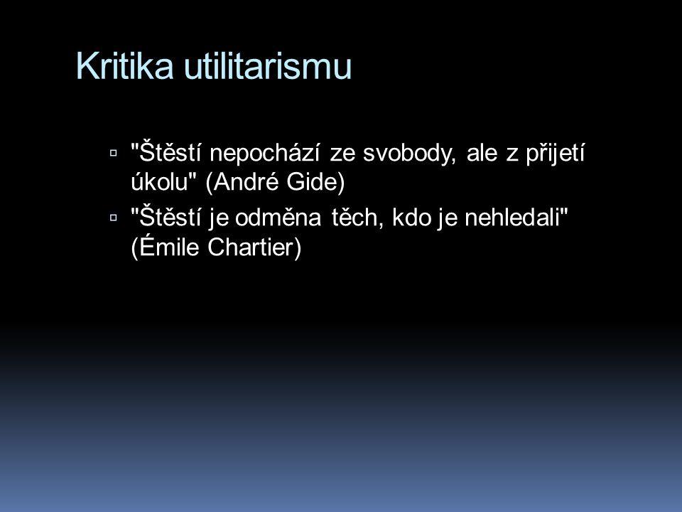  Štěstí nepochází ze svobody, ale z přijetí úkolu (André Gide)  Štěstí je odměna těch, kdo je nehledali (Émile Chartier)