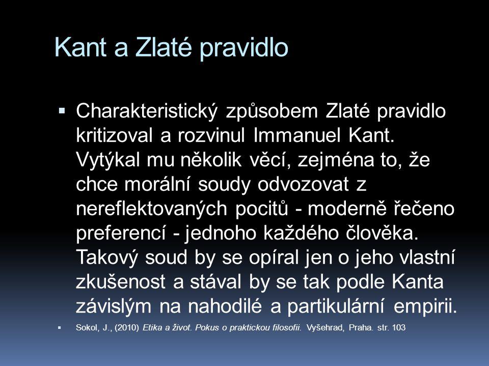 Kant a Zlaté pravidlo  Charakteristický způsobem Zlaté pravidlo kritizoval a rozvinul Immanuel Kant. Vytýkal mu několik věcí, zejména to, že chce mor