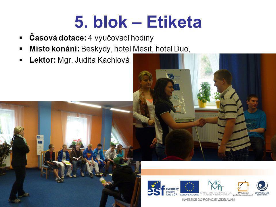 5. blok – Etiketa  Časová dotace: 4 vyučovací hodiny  Místo konání: Beskydy, hotel Mesit, hotel Duo,  Lektor: Mgr. Judita Kachlová