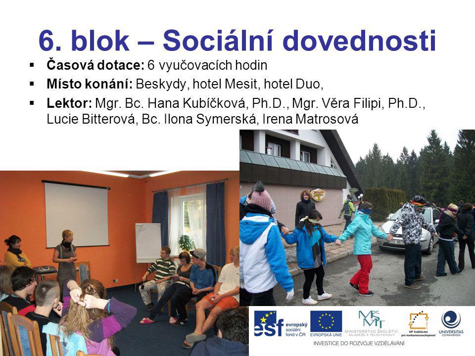 6. blok – Sociální dovednosti  Časová dotace: 6 vyučovacích hodin  Místo konání: Beskydy, hotel Mesit, hotel Duo,  Lektor: Mgr. Bc. Hana Kubíčková,