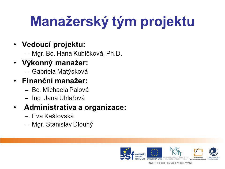 Manažerský tým projektu Vedoucí projektu: –Mgr. Bc. Hana Kubíčková, Ph.D. Výkonný manažer: –Gabriela Matýsková Finanční manažer: –Bc. Michaela Palová