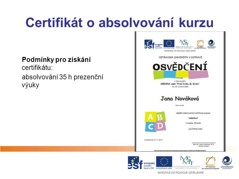 Certifikát o absolvování kurzu Podmínky pro získání certifikátu: absolvování 35 h prezenční výuky