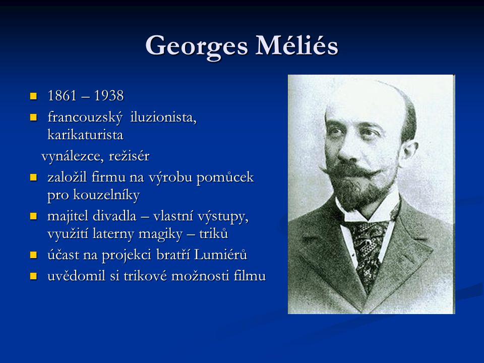 Georges Méliés 1861 – 1938 1861 – 1938 francouzský iluzionista, karikaturista francouzský iluzionista, karikaturista vynálezce, režisér vynálezce, rež