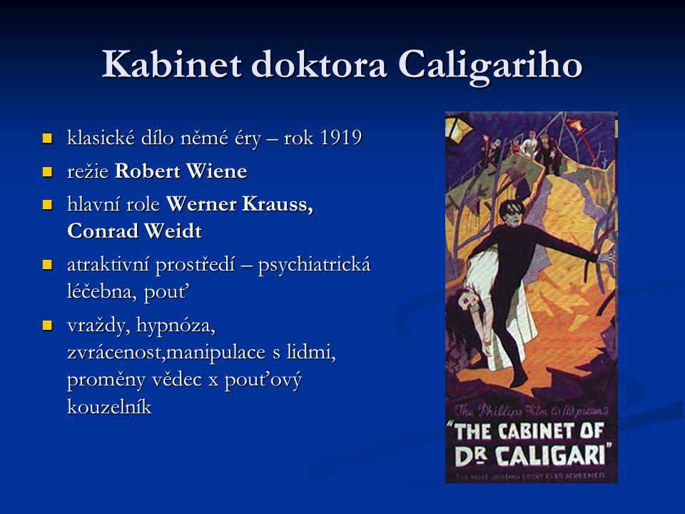Kabinet doktora Caligariho klasické dílo němé éry – rok 1919 klasické dílo němé éry – rok 1919 režie Robert Wiene režie Robert Wiene hlavní role Werner Krauss, Conrad Weidt hlavní role Werner Krauss, Conrad Weidt atraktivní prostředí – psychiatrická léčebna, pouť atraktivní prostředí – psychiatrická léčebna, pouť vraždy, hypnóza, zvrácenost,manipulace s lidmi, proměny vědec x pouťový kouzelník vraždy, hypnóza, zvrácenost,manipulace s lidmi, proměny vědec x pouťový kouzelník