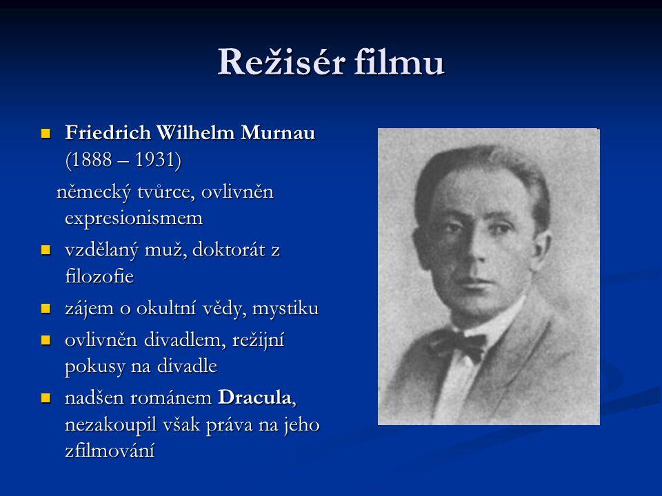 Režisér filmu Friedrich Wilhelm Murnau (1888 – 1931) Friedrich Wilhelm Murnau (1888 – 1931) německý tvůrce, ovlivněn expresionismem německý tvůrce, ov