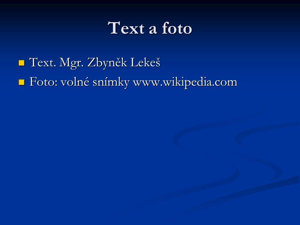 Text a foto Text. Mgr. Zbyněk Lekeš Text. Mgr. Zbyněk Lekeš Foto: volné snímky www.wikipedia.com Foto: volné snímky www.wikipedia.com