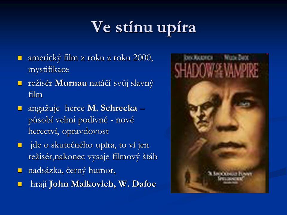 Ve stínu upíra americký film z roku z roku 2000, mystifikace americký film z roku z roku 2000, mystifikace režisér Murnau natáčí svůj slavný film režisér Murnau natáčí svůj slavný film angažuje herce M.