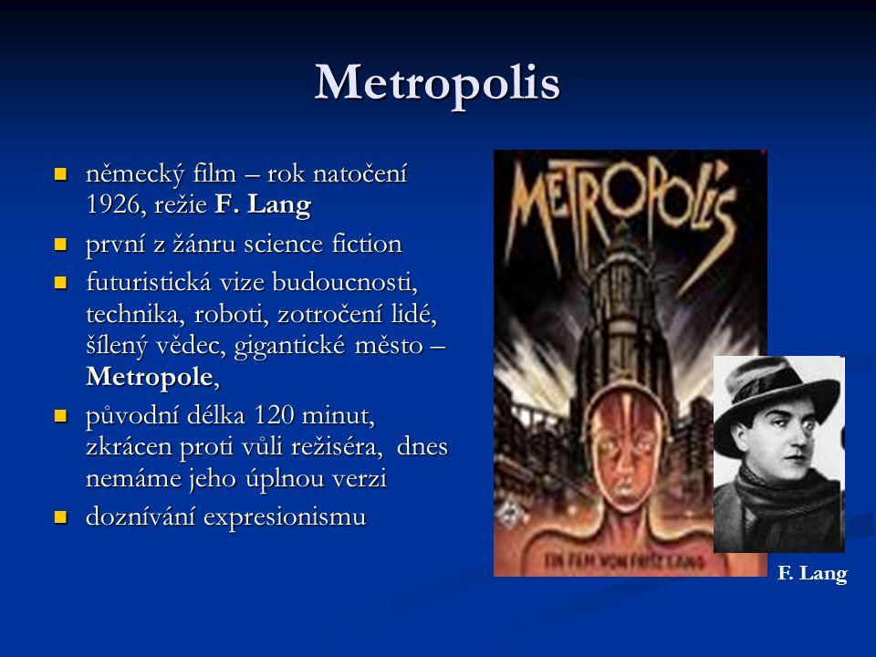 Metropolis německý film – rok natočení 1926, režie F. Lang německý film – rok natočení 1926, režie F. Lang první z žánru science fiction první z žánru