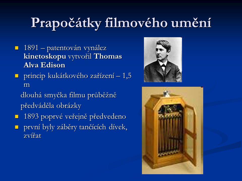 Prapočátky filmového umění 1891 – patentován vynález kinetoskopu vytvořil Thomas Alva Edison 1891 – patentován vynález kinetoskopu vytvořil Thomas Alv