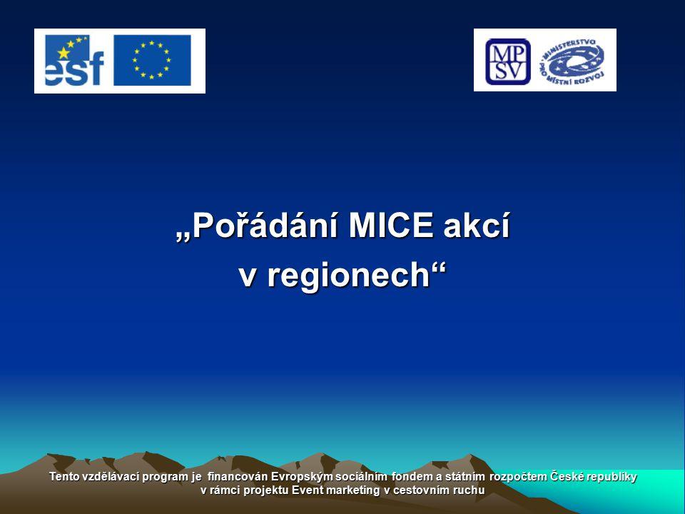 """""""Pořádání MICE akcí v regionech"""" Tento vzdělávací program je financován Evropským sociálním fondem a státním rozpočtem České republiky v rámci projekt"""