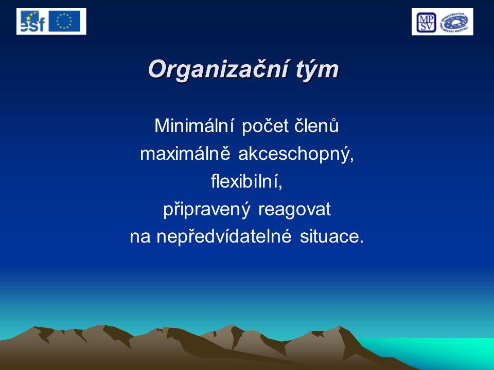 Organizační tým Minimální počet členů maximálně akceschopný, flexibilní, připravený reagovat na nepředvídatelné situace.