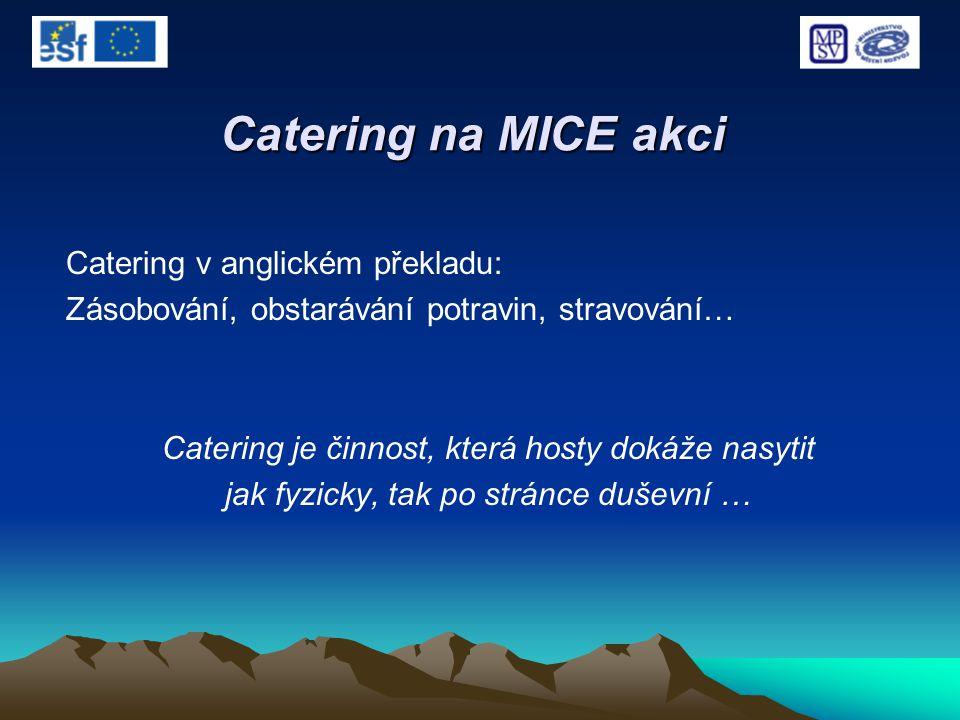 Catering na MICE akci Catering v anglickém překladu: Zásobování, obstarávání potravin, stravování… Catering je činnost, která hosty dokáže nasytit jak