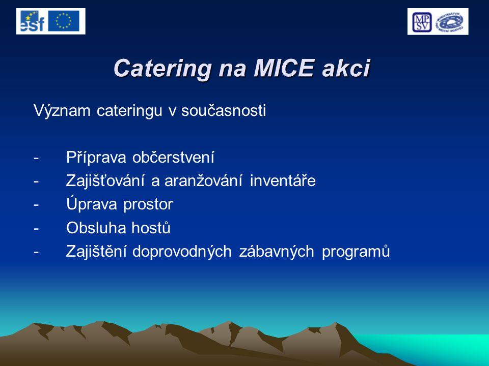 Catering na MICE akci Význam cateringu v současnosti -Příprava občerstvení -Zajišťování a aranžování inventáře -Úprava prostor -Obsluha hostů -Zajiště