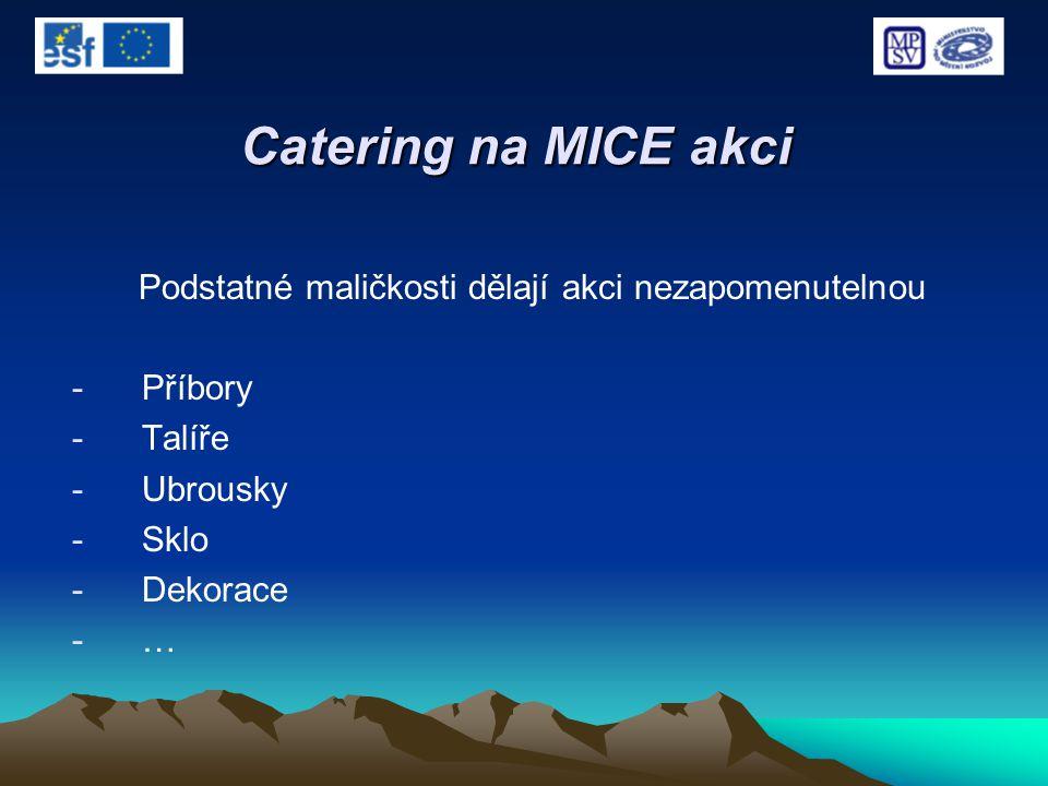 Catering na MICE akci Podstatné maličkosti dělají akci nezapomenutelnou -Příbory -Talíře -Ubrousky -Sklo -Dekorace -…