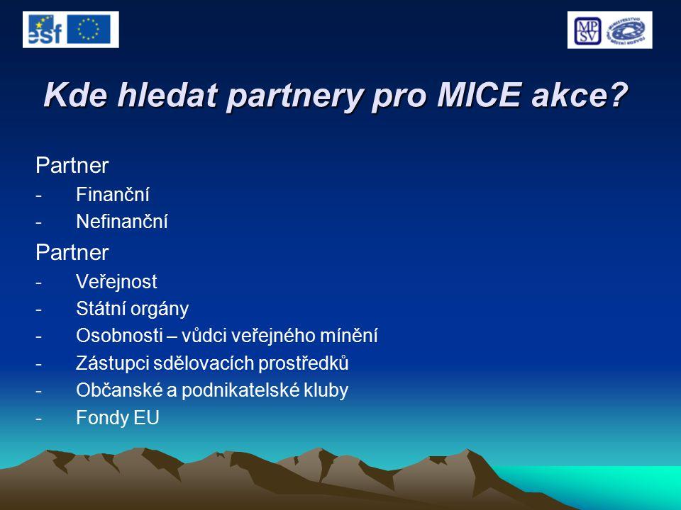 Kde hledat partnery pro MICE akce? Partner -Finanční -Nefinanční Partner -Veřejnost -Státní orgány -Osobnosti – vůdci veřejného mínění -Zástupci sdělo